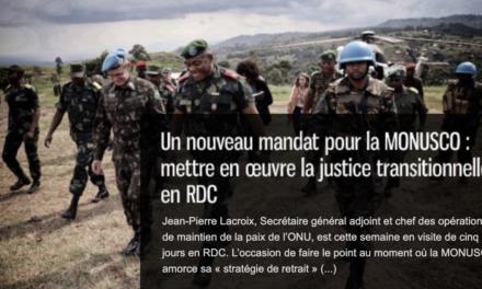 Un nouveau mandat pour la MONUSCO: mettre en œuvre la justice transitionnelle en RDC.